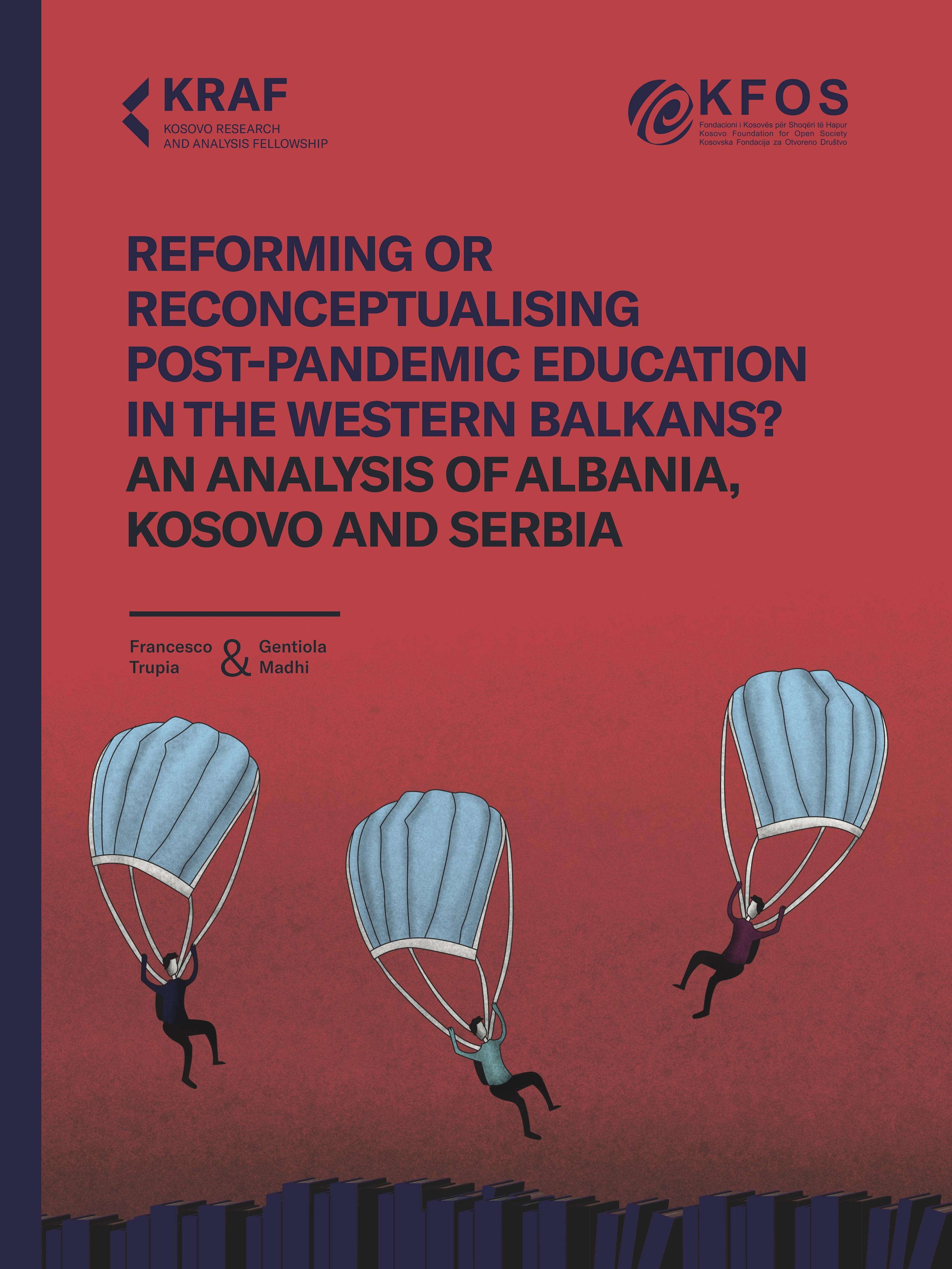 Reformimi apo rikonceptualizimi i arsimit postpandemik në Ballkanin Perëndimor? Analizë për Shqipërinë, Kosovën dhe Serbinë