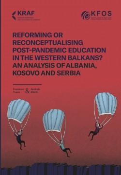 Reformisanje ili ponovno koncipiranje obrazovanja na Zapadnom Balkanu posle pandemije? Analiza Albanije, Kosova i Srbije